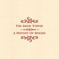 The Siren Tower - A History of Houses