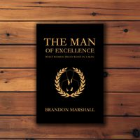 The Man of Excellence by Brandon Marshall