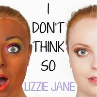 "LIZZIE JANE ""I Don't Think So"""