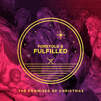 2018 Sermon Series - Foretold & Fulfilled