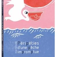 Péripéties d'une pêche impromptue (text and illustrations)
