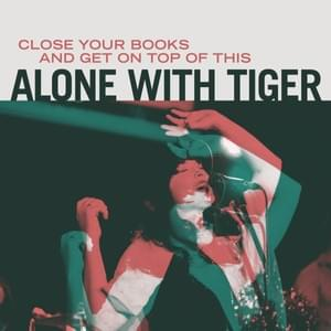 Alone With Tiger - Close Your Books and Get On Top of This