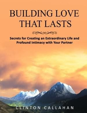 Building Love That Lasts by Clinton Callahan from Hohm Press