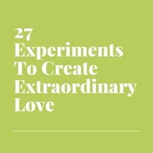 27 Twenty-Seven Experiments To Create Extraordinary Love StartOver.xyz Possibility Management