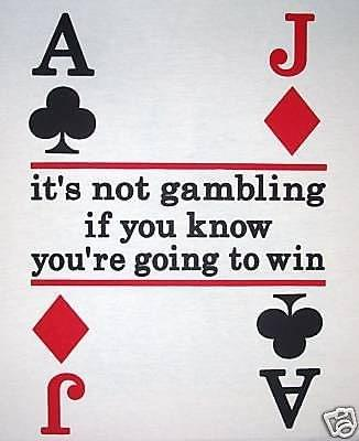 It's Not Gambling If You Know You're Going To Win
