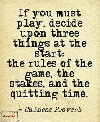 If you must play, decide upon three things at the start: The rules of the game, The stakes, and The quitting time.