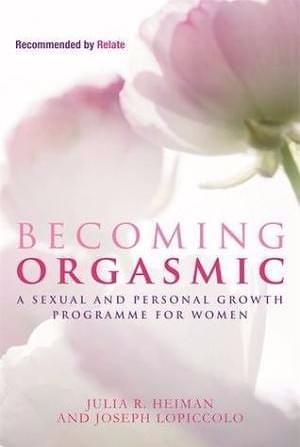Becoming Orgasmic Step-by-step programme for pre-orgasmic women