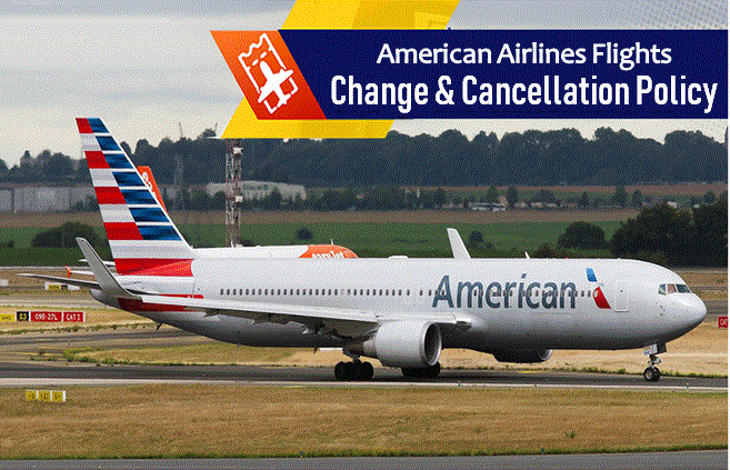 American Airlines Change & Cancellation Policy