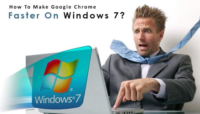 How To Make Google Chrome Faster On Windows 7?