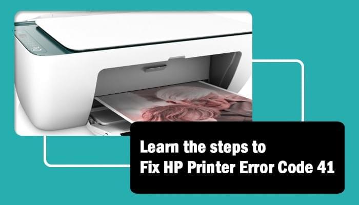 Learn the steps to fix HP Printer Error code 41