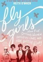 Fly Girls: How Five Daring Women Defied All Odds and Made Aviation History, Young Readers' Edition, by Keith O'Brien
