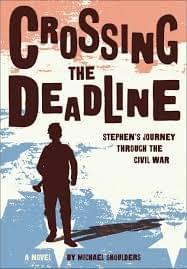 Crossing the Deadline: Stephen's Journey Through the Civil War, by Michael Shoulders