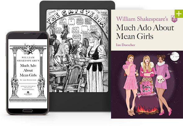 William Shakespeare's Much Ado About Mean Girls, by Ian Doescher