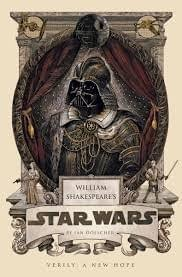William Shakespeare's Star Wars: Verily A New Hope, by Ian Doescher