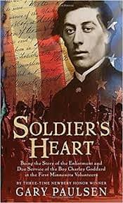 Soldier's Heart: Being the Story of the Enlistment and Due Service of the Boy Charley Goddard in the First Minnesota Volunteers, by Gary Paulsen
