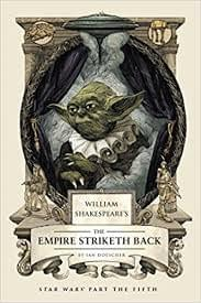 William Shakespeare's The Empire Striketh Bath, by Ian Doescher