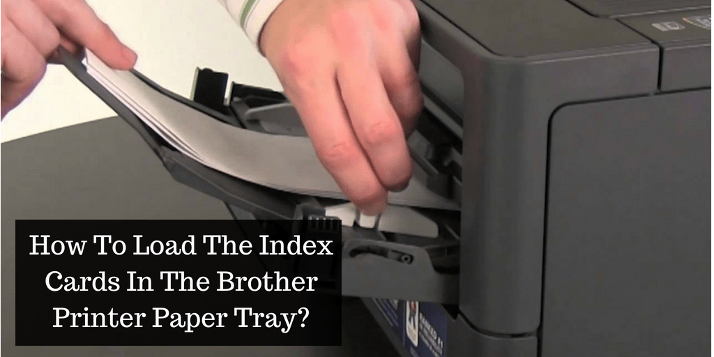 How To Load The Index Cards In The Brother Printer Paper