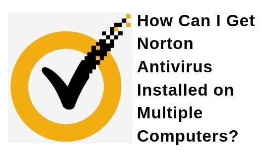 How Can I Get Norton Antivirus Installed on Multiple Computers?