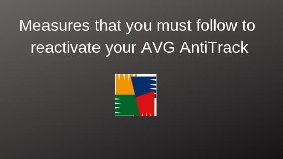 Measures that you must follow to reactivate your AVG AntiTrack