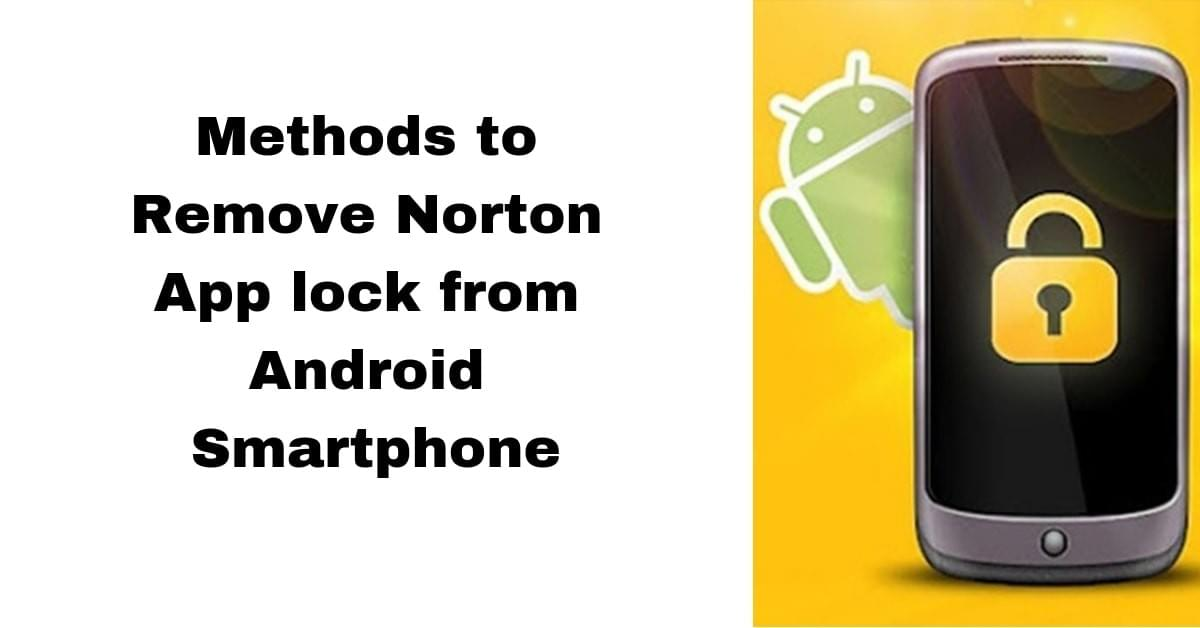 Methods to Remove Norton App lock from Android Smartphone