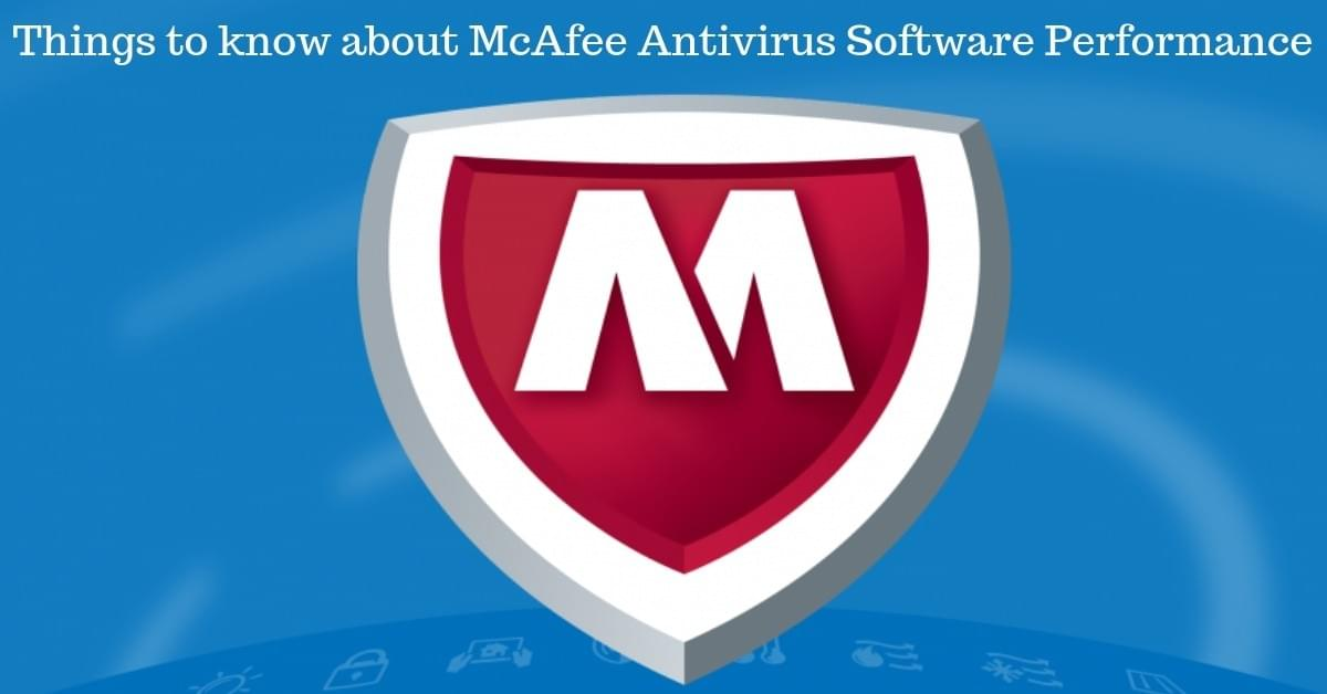 Things to know about McAfee Antivirus Software Performance