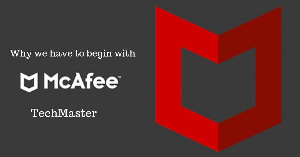 Why we have to begin with McAfee TechMaster