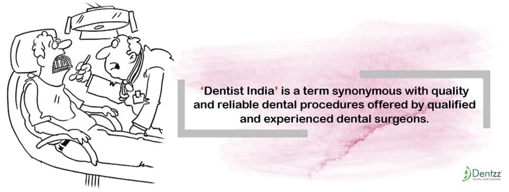 This has put India on the dental treatment map and made dentists India as the most sought-after in the industry.