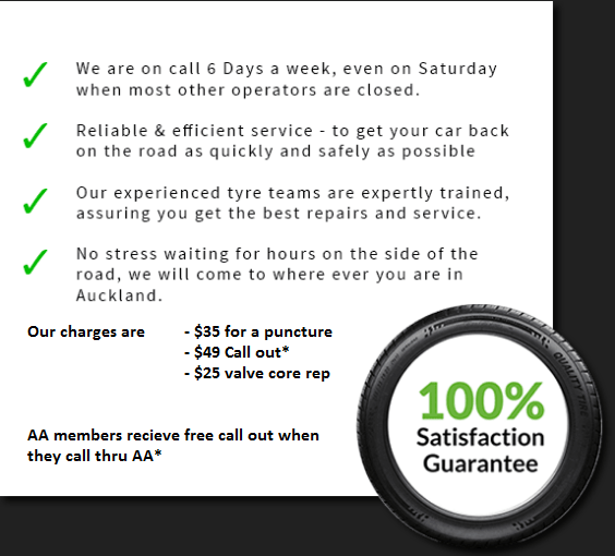 Tyres @ Home are on call 6 Days a week, even on Saturday when most other operators are closed.  Reliable & efficient service - to get your car back on the road as quickly and safely as possible  Our experienced tyre teams are expertly trained, assuring you get the best repairs and service.   No stress waiting for hours at a tyre shop, we will come to your home or workplace in the central Auckland area.   Prices: We charge $49 to do a puncture repair plus our $99 call out fee. If we can't repair the tyre, then we will provide competitive prices on a replacement tyre.
