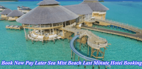 Book Now Pay Later Sea Mist Beach Last Minute Hotel Booking