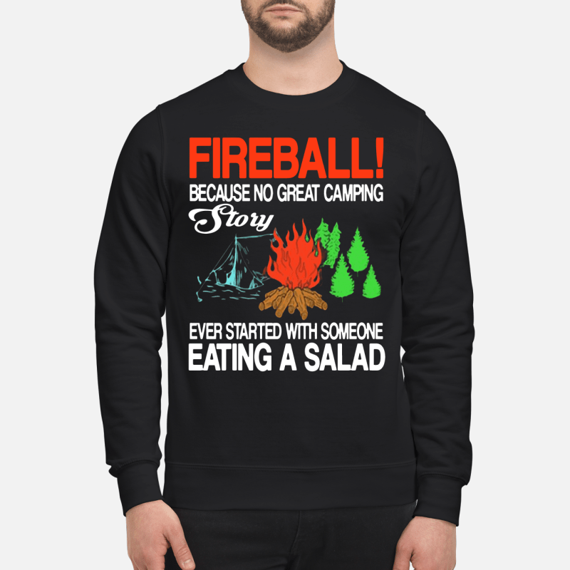Fireball because no great camping story ever started with someone eating a salad kid shirt