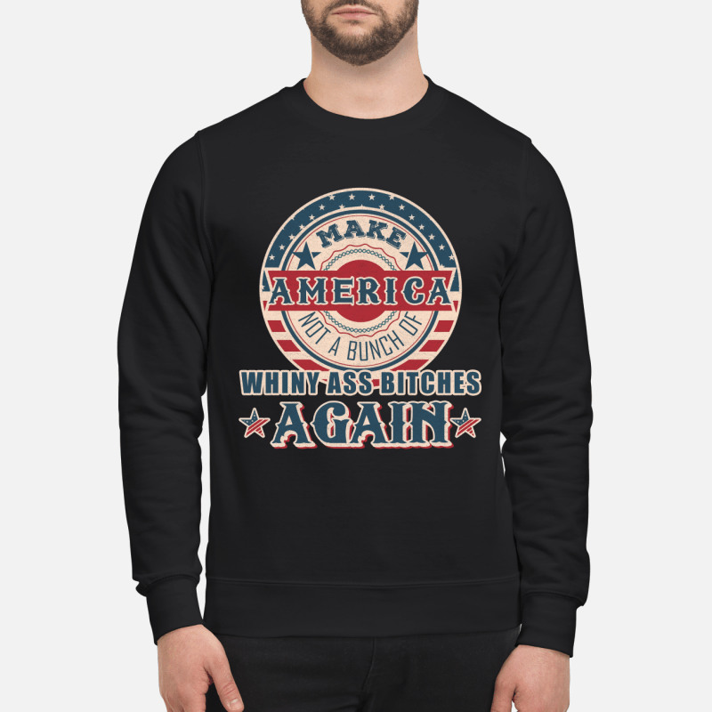 Make America Not a Bunch of Whiny Ass Bitches Again vintage retro Shirt