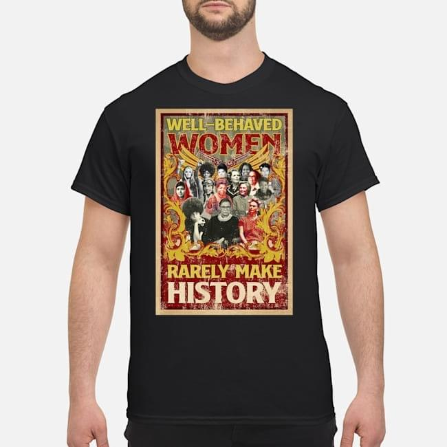 [LIMITED] Well behaved woman rarely make history shirt