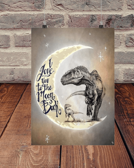 [AUTHETIC] Dinosaur I love you to the moon and back poster