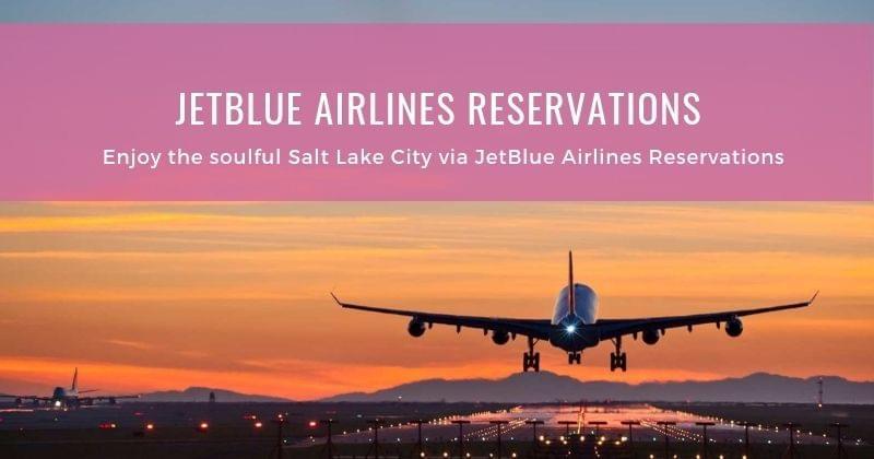 0ad046c9 Enjoy the soulful Salt Lake City via JetBlue Airlines Reservations