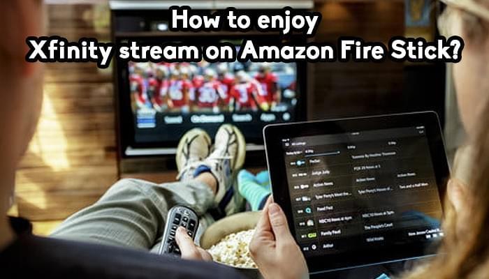 How to enjoy Xfinity stream on Amazon Fire Stick? - Technology