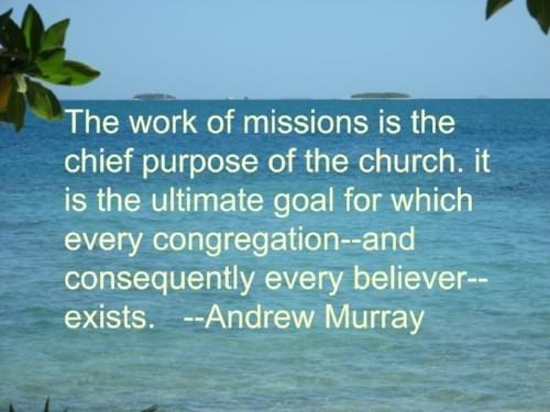"""The work of missions is the chief purpose of the church."