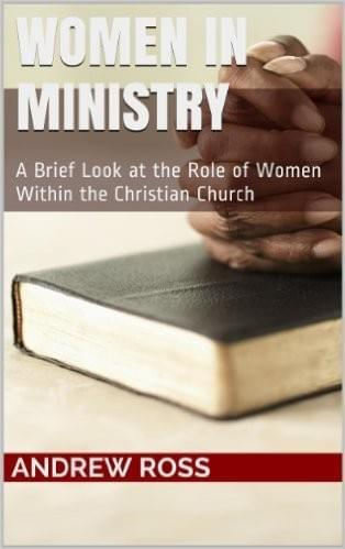 Women in Ministry: A Brief Look at the Role of Women Within the Christian Church