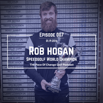 Speedgolf World Champion Rob Hogan -  Ep 007