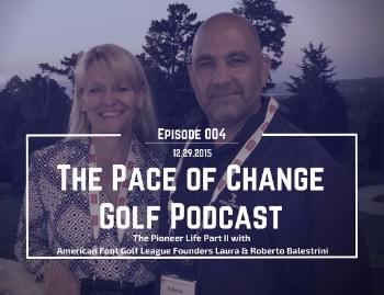 The Pace Of Change Golf Podcast Ep 004