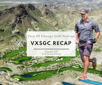 The Pace Of Change Golf Podcast Ep 076