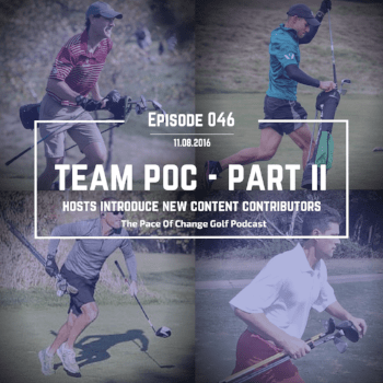 Pace Of Change Golf Podcast Episode 046