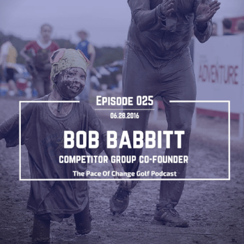 Competitor Group Co-Founder Bob Babbitt | The Pace Of Change Golf Podcast