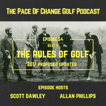 The Pace Of Change Golf Podcast Ep 054
