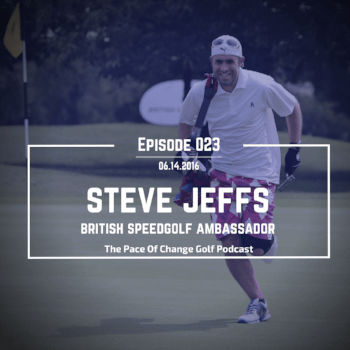 Pace Of Change Golf Podcast Episode 023