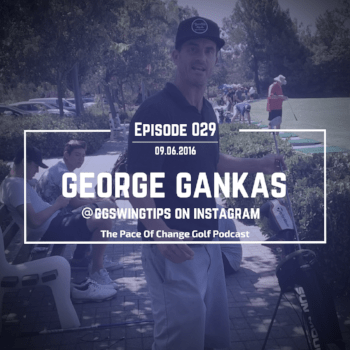 George Gankas @ggswingtips on Instagram | The Pace Of Change Golf Podcast