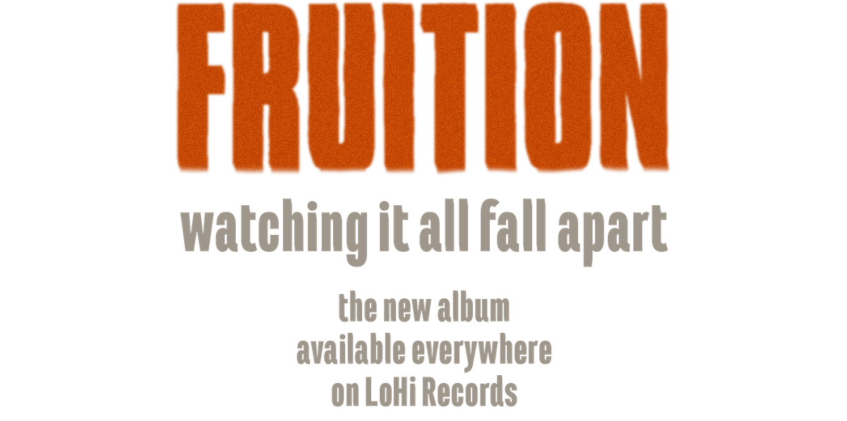 Fruition - Watching It All Fall Apart. The New Album, Available Everywhere, Out Now on LoHI Records!