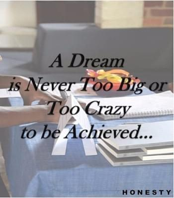 H motto : A dream is never too big or too crazy to be achieved...
