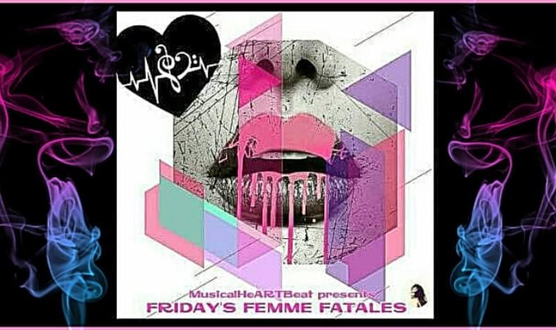 MusicalHeARTBeat Presents... FRIDAYS FEMME FATALES