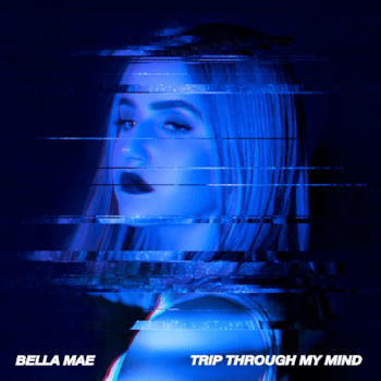 BELLA MAE - Trip Through My Mind