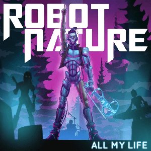 ROBOT NATURE All My Life